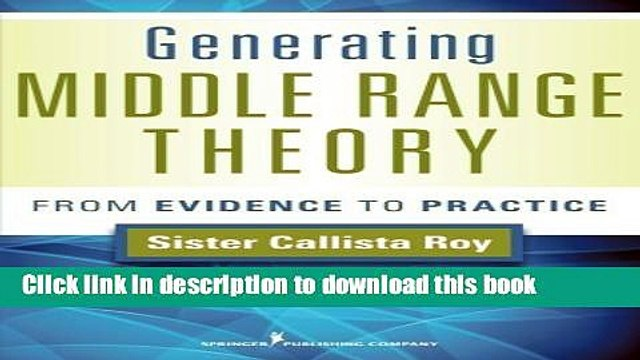 Read Generating Middle Range Theory: From Evidence to Practice (Roy, Generating Middle Range