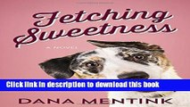Download Books Fetching Sweetness: A Novel for Dog Lovers (Love Unleashed) ebook textbooks