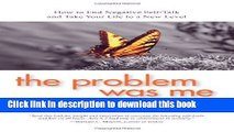 Read The Problem Was Me : How to End Negative Self-Talk and Take Your Life to a New Level Ebook Free