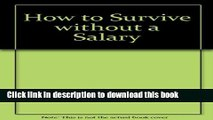 Read Books How to Survive Without a Salary/Learning How to Live the Conserver Lifestyle E-Book