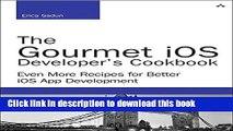 Read The Gourmet iOS Developer s Cookbook: Even More Recipes for Better iOS App Development