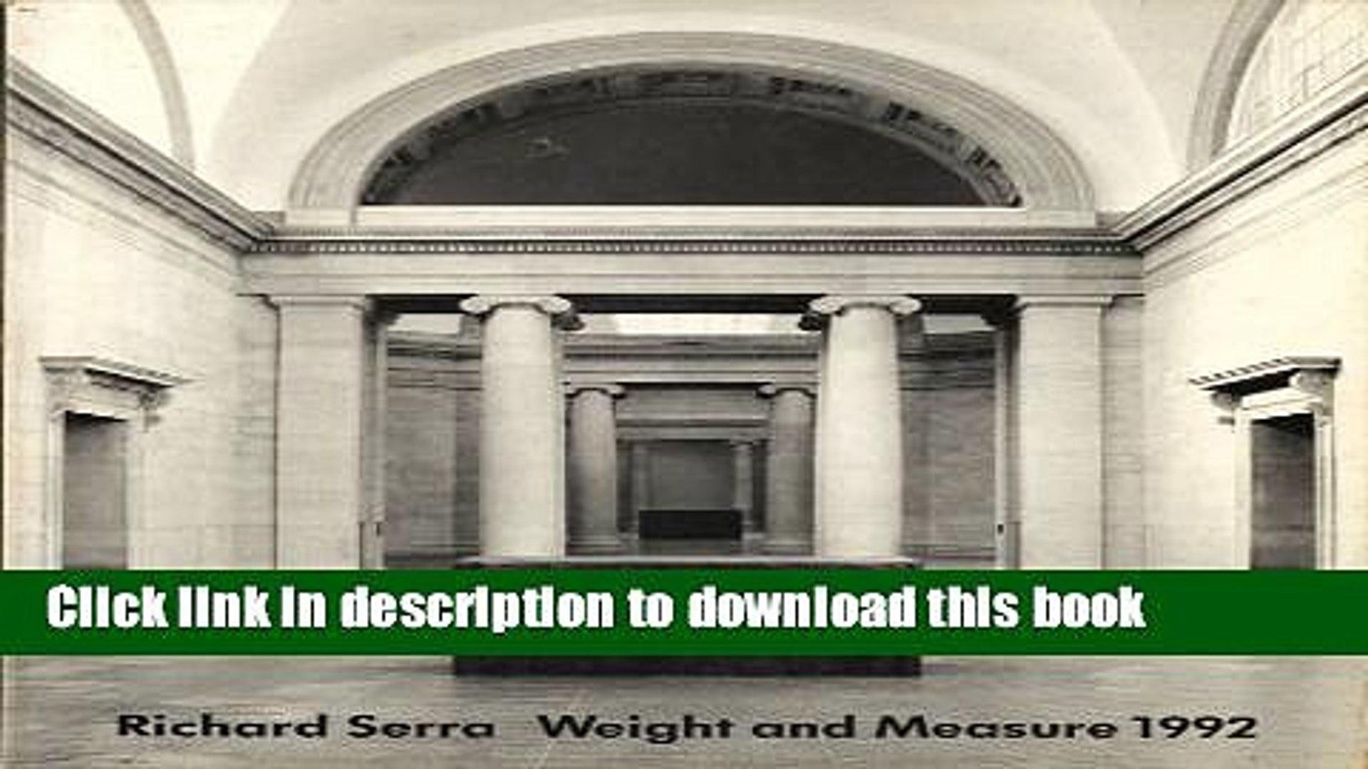 Read Book Richard Serra: Weight and Measure 1992 : 30 September 1992-15 January 1993 E-Book Free