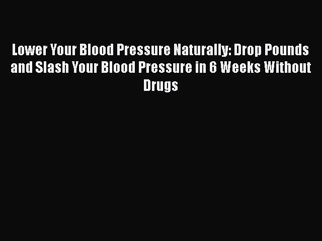 READ book  Lower Your Blood Pressure Naturally: Drop Pounds and Slash Your Blood Pressure