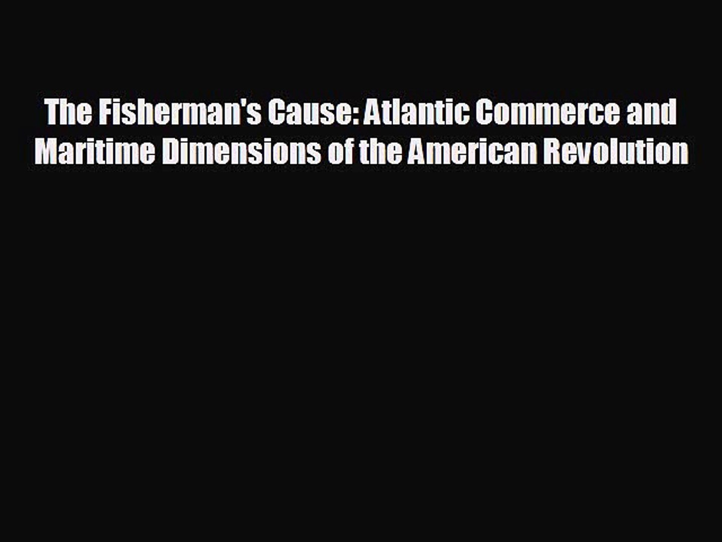 READ book The Fisherman's Cause: Atlantic Commerce and Maritime Dimensions of the American