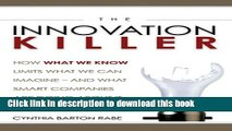 Read The Innovation Killer: How What We Know Limits What We Can Imagine- And What Smart Companies