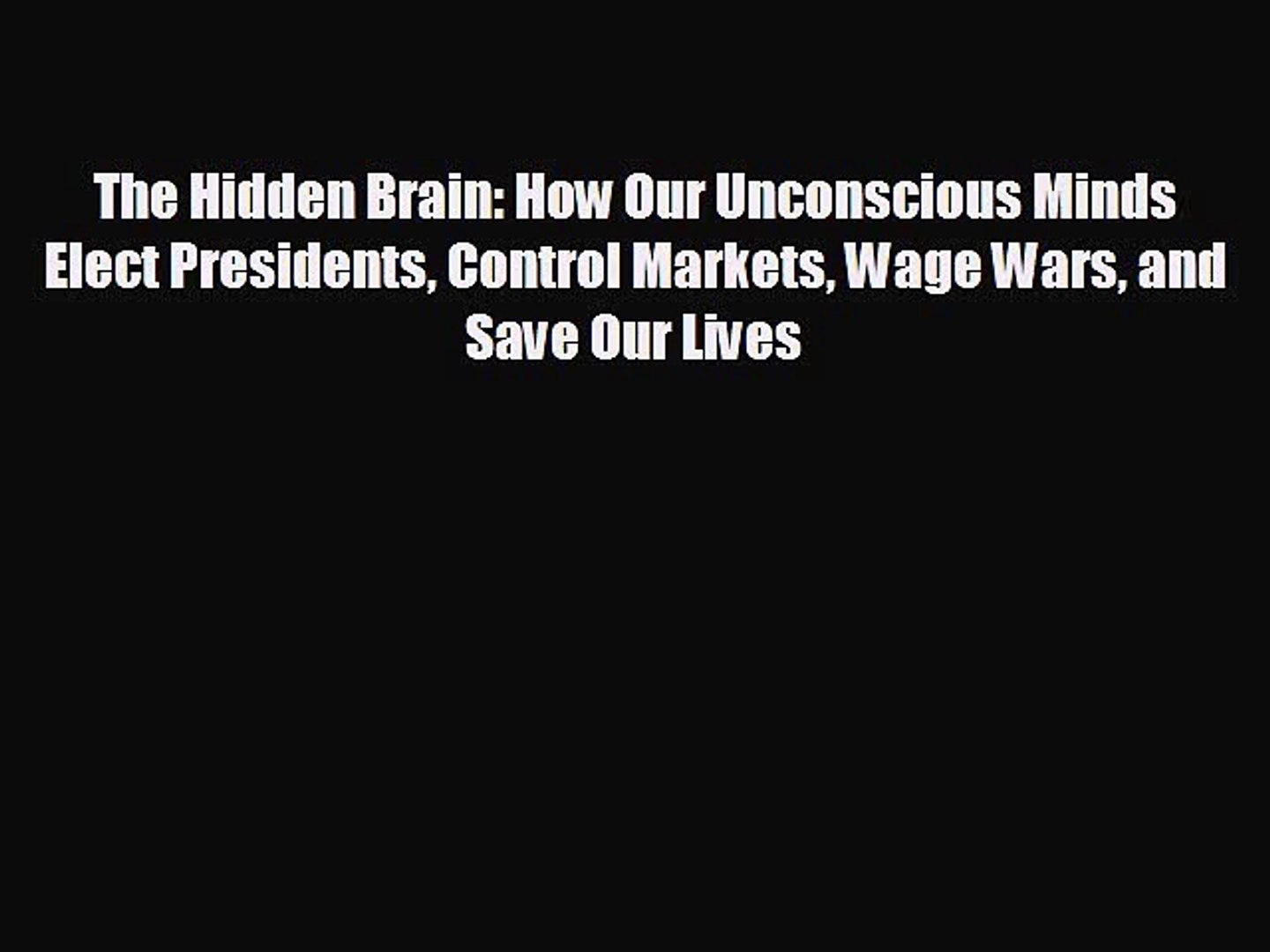 there is The Hidden Brain: How Our Unconscious Minds Elect Presidents Control Markets Wage