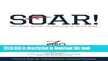 Read Soar!: 9 Proven Keys for Unlocking Your Limitless Potential Ebook Free
