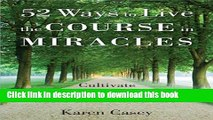 Read 52 Ways to Live the Course in Miracles: Cultivate a Simpler, Slower, More Love-Filled Life