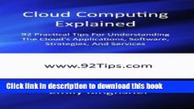 Read Cloud Computing Explained: 92 Practical Tips For Understanding The Cloud s Applications,