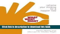 Read What Went Right: Reframe Your Thinking for a Happier Now PDF Free