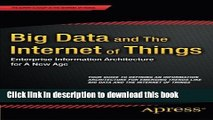 Download Big Data and The Internet of Things: Enterprise Information Architecture for A New Age