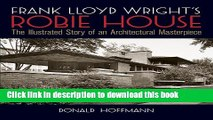 Read Frank Lloyd Wright s Robie House: The Illustrated Story of an Architectural Masterpiece Ebook