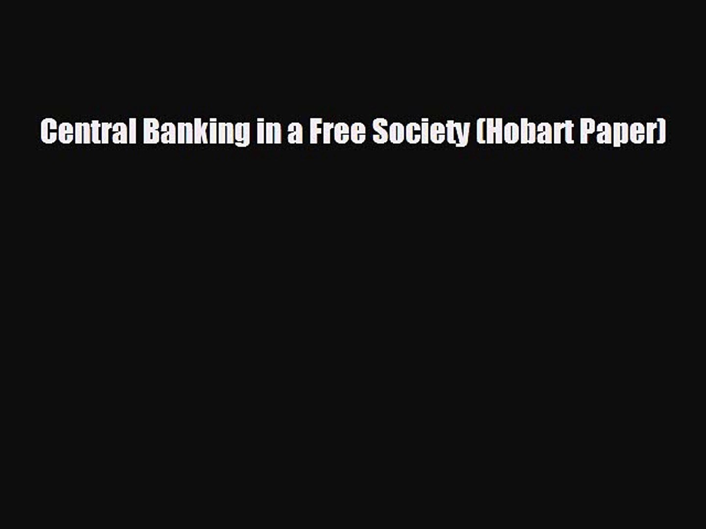 READ book Central Banking in a Free Society (Hobart Paper)  FREE BOOOK ONLINE