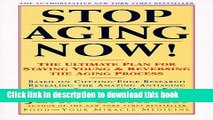 Read Stop Aging Now!: Ultimate Plan for Staying Young and Reversing the Aging Process, The  Ebook