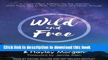 Download Wild and Free: A Hope-Filled Anthem for the Woman Who Feels She is Both Too Much and
