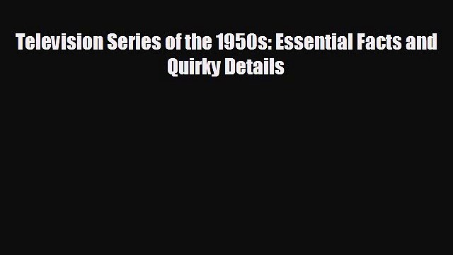 READ book Television Series of the 1950s: Essential Facts and Quirky Details  FREE BOOOK ONLINE