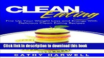 Read Clean Eating: Fire up Your Weight Loss and Energy with Amazingly Delicious Clean Eating