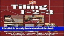 Download The Home Depot Tiling 1-2-3: Floors, Walls, Countertops, Fireplaces, Decorating Ideas,