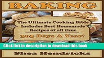 Download Baking: The Ultimate Cooking Bible Includes Best Homemade Recipes of All Time -365 Days A