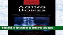 Read Aging Bones: A Short History of Osteoporosis (Johns Hopkins Biographies of Disease) Ebook