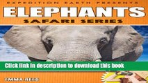 Read Books Elephants: Animal Nature Facts, Trivia and Photos! (Safari Series - Expedition Earth)