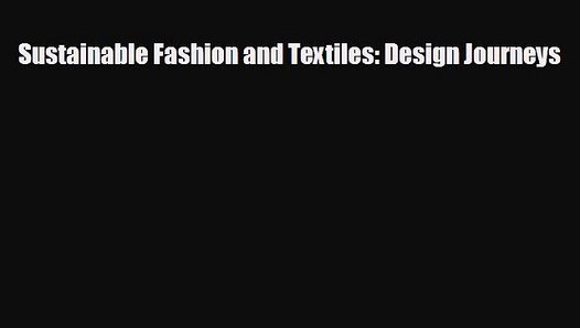 Free Pdf Sustainable Fashion And Textiles Design Journeys Book Online Video Dailymotion
