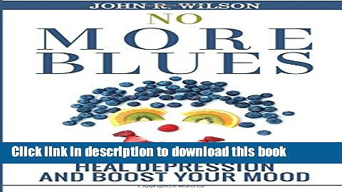 Read No More Blues: The Natural Way To Heal Depression and Boost Your Mood (Depression Cure,