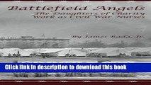 Download Battlefield Angels: The Daughters of Charity Work as Civil War Nurses Ebook Free