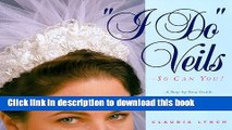 [PDF] I Do Veils-So Can You!: A Step-By-Step Guide to Making Bridal Headpieces, Hats and Veils