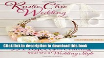 [PDF] Rustic Chic Wedding: 55 Projects for Crafting Your Own Wedding Style [Download] Full Ebook