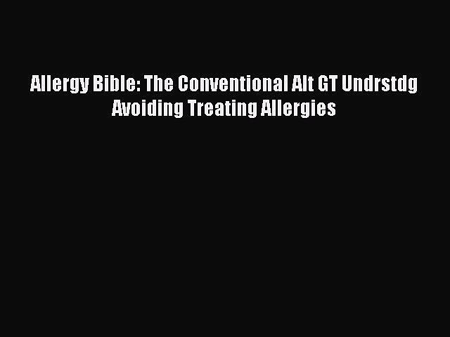 Read Allergy Bible: The Conventional Alt GT Undrstdg Avoiding Treating Allergies Ebook Free