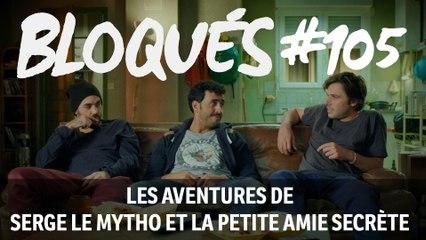 Bloqués #105 - Les aventures de Serge le mytho et la petite amie secrète - CANAL+