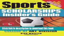 Read Books Sports Scholarships Insider s Guide, 2E: Getting Money for College at Any Division
