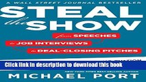 Download Steal the Show: From Speeches to Job Interviews to Deal-Closing Pitches, How to Guarantee