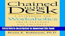 Read Chained to the Desk (Second Edition): A Guidebook for Workaholics, Their Partners and