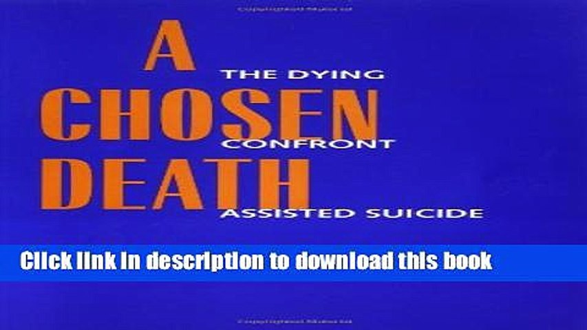 Read A Chosen Death: The Dying Confront Assisted Suicide Ebook Online
