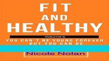 Read Books Fit and Healthy - You Can t Be Young Forever but You Can Be Fit and Healthy Forever