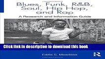 Read Book Blues, Funk, Rhythm and Blues, Soul, Hip Hop, and Rap: A Research and Information Guide