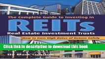 Read The Complete Guide to Investing in REITS -- Real Estate Investment Trusts: How to Earn High
