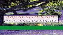 Read Books Aromatherapy for Healing the Spirit: Restoring Emotional and Mental Balance with