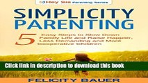Read Simplicity Parenting: 5 Easy Steps to Slow Down Family Life, and Raise Happier, Less