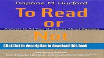 Read TO READ OR NOT TO READ  ANSWERS TO ALL YOUR QUESTIONS ABOUT DYSLEXIA  Ebook Free