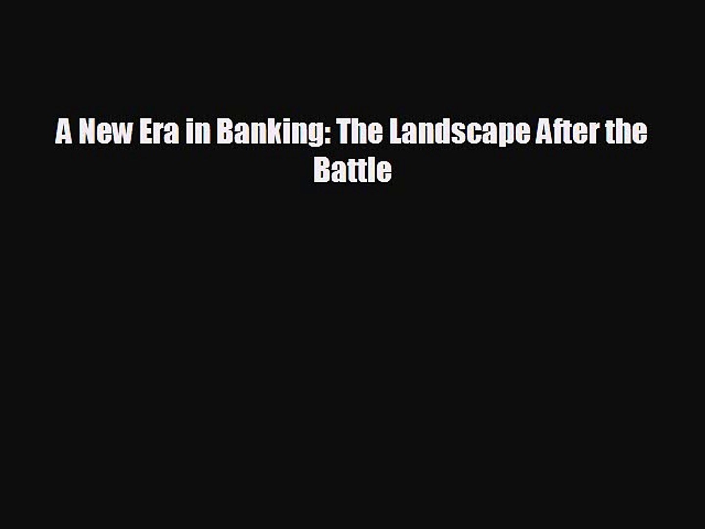 Pdf online A New Era in Banking: The Landscape After the Battle