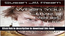 Download Raising a Rebel My Son His Son: Parenting a Teen is hard but parenting a Rebellious Teen