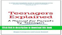 Read Teenagers Explained: A manual for parents by teenagers Ebook Online