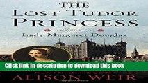Read The Lost Tudor Princess: The Life of Lady Margaret Douglas PDF Online