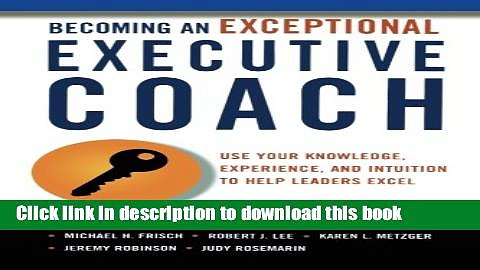 Download Books Becoming an Exceptional Executive Coach: Use Your Knowledge, Experience, and