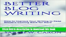 Read Better Blog Writing: How to Improve Your Writing to Keep Readers Coming Back for More  Ebook