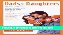 Read Dads and Daughters: How to Inspire, Understand, and Support Your Daughter When She s Growing