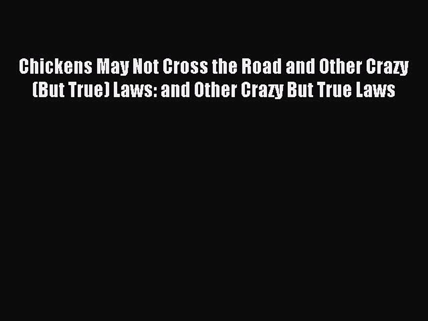 [PDF] Chickens May Not Cross the Road and Other Crazy(But True) Laws: and Other Crazy But True